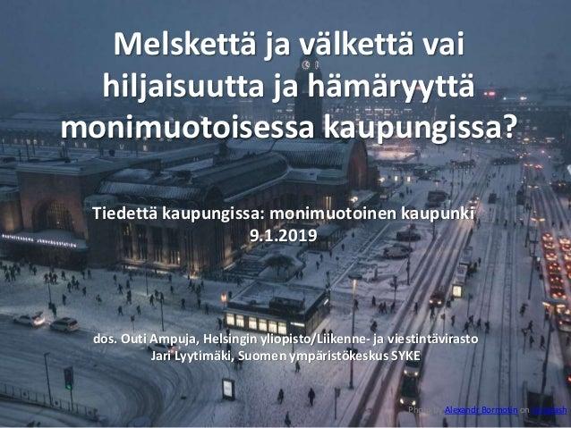 Melskettä ja välkettä vai hiljaisuutta ja hämäryyttä monimuotoisessa kaupungissa? dos. Outi Ampuja, Helsingin yliopisto/Li...