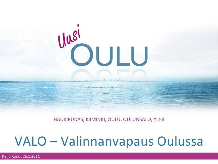 HAUKIPUDAS, KIIMINKI, OULU, OULUNSALO, YLI-II VALO – Valinnanvapaus Oulussa Keijo Koski, 25.1.2011