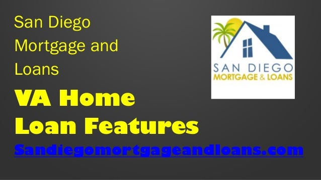 San Diego Mortgage and Loans  VA Home Loan Features Sandiegomortgageandloans.com