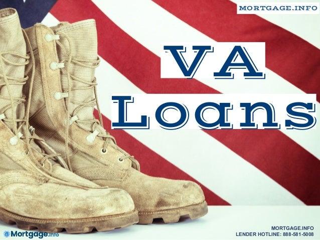 VA Loans MORTGAGE.INFO MORTGAGE.INFO LENDER HOTLINE: 888-581-5008