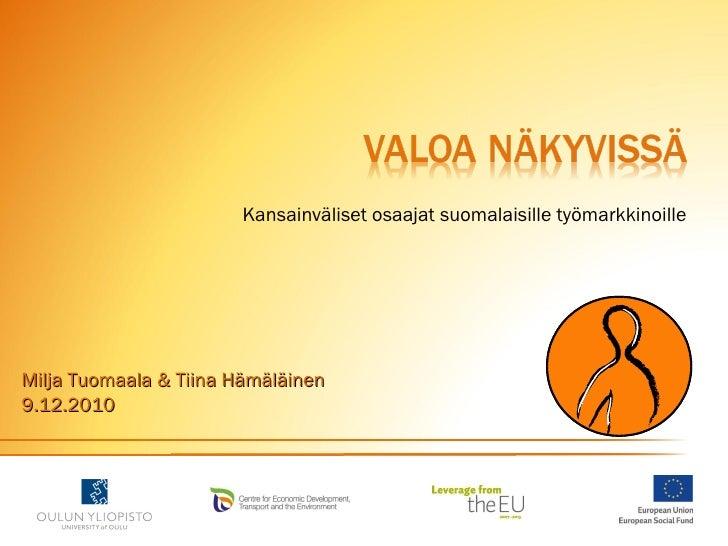 <ul><li>Kansainväliset osaajat suomalaisille työmarkkinoille </li></ul>Milja Tuomaala & Tiina Hämäläinen 9.12.2010