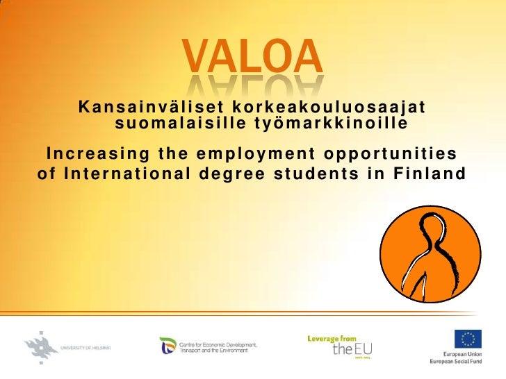 VALoa<br />Kansainväliset korkeakouluosaajat suomalaisille työmarkkinoille<br />Increasing the employment opportunities <b...