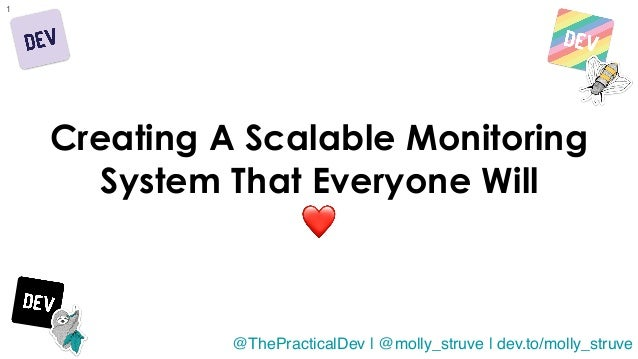 @molly_struve 1 Creating A Scalable Monitoring System That Everyone Will ❤ @ThePracticalDev | @molly_struve | dev.to/molly...
