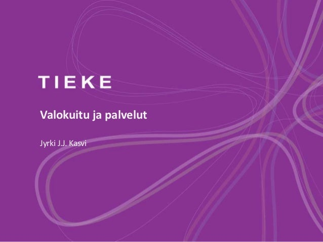 Valokuitu ja palvelutJyrki J.J. Kasvi
