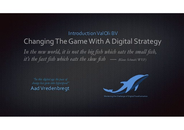 IntroductionValOliBV ChangingTheGameWithADigitalStrategy In the new world, it is not the big fish which eats the...
