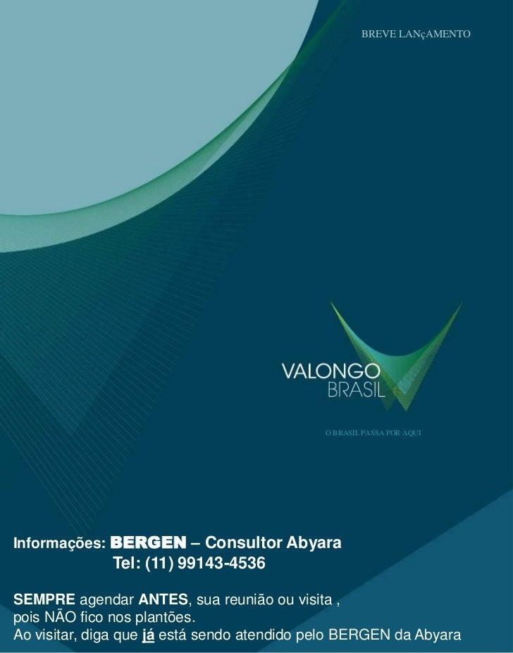 BREVE LANçAMENTO                                             O BRASIL PASSA POR AQUIInformações: BERGEN – Consultor Abyara...