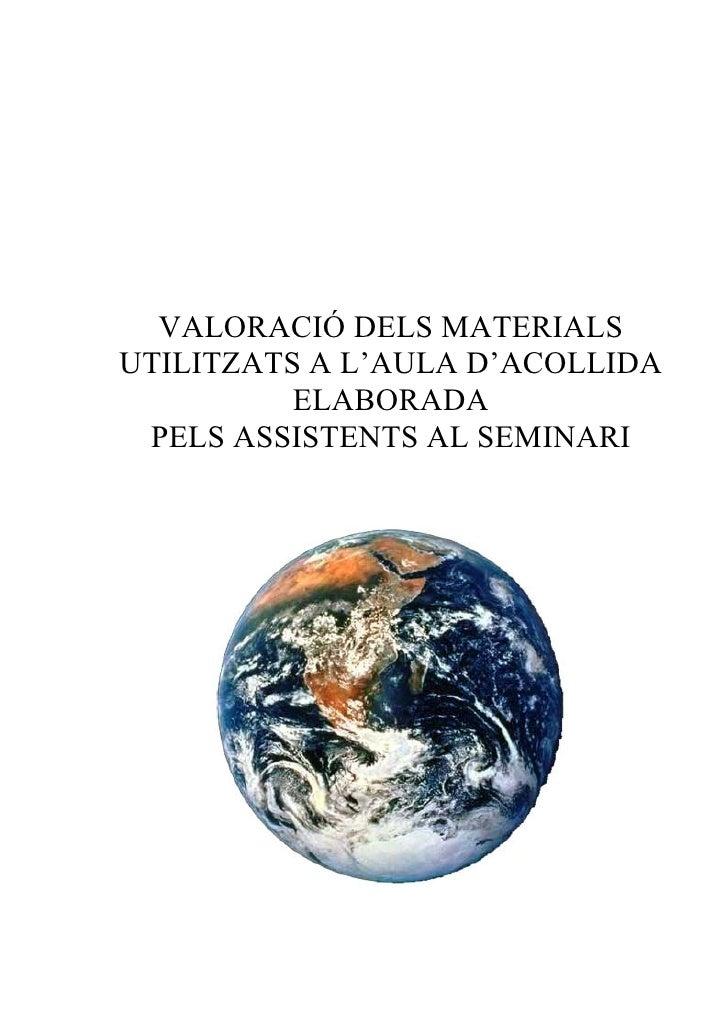 VALORACIÓ DELS MATERIALS UTILITZATS A L'AULA D'ACOLLIDA           ELABORADA  PELS ASSISTENTS AL SEMINARI