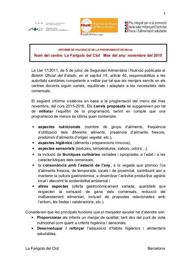 1 INFORME DE VALORACIÓ DE LA PROGRAMACIÓ DE Menús Nom del centre: La Farigola del Clot Mes del any: novembre del 2015 La L...