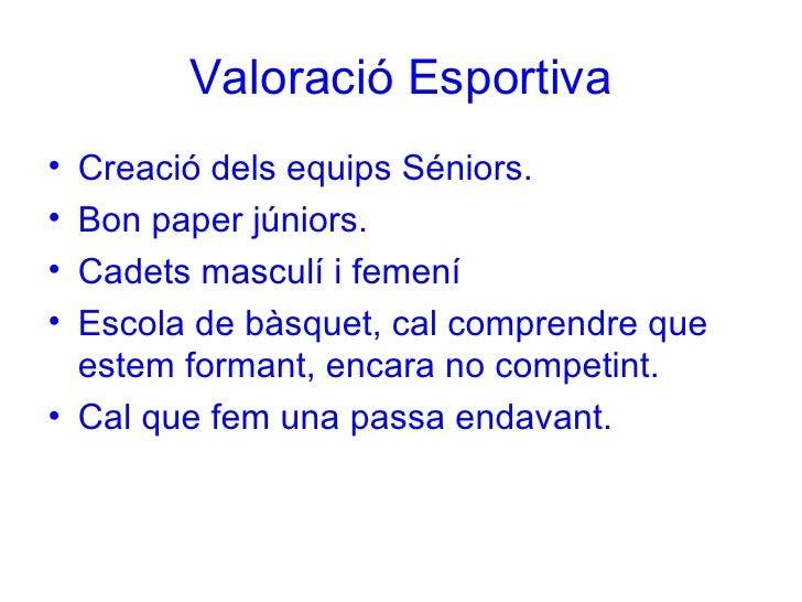 Valoració Esportiva <ul><li>Creació dels equips Séniors. </li></ul><ul><li>Bon paper júniors. </li></ul><ul><li>Cadets mas...