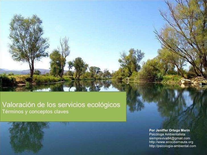 Valoración de los servicios ecológicos Términos y conceptos claves Por Jeniffer Ortega Marín Psicóloga Ambientalista [emai...