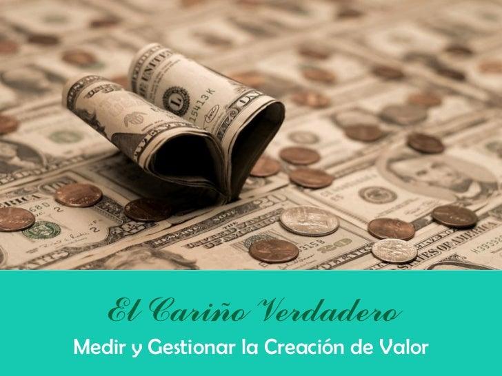 El Cariño VerdaderoMedir y Gestionar la Creación de Valor