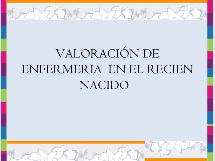 VALORACIÓN DEENFERMERIA EN EL RECIEN       NACIDO