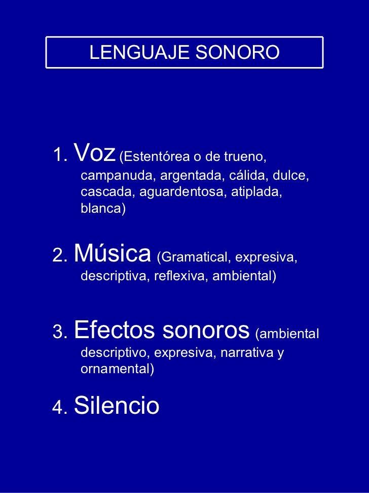 LENGUAJE SONORO 1.  Voz   (Estent órea o de trueno, campanuda, argentada, cálida, dulce, cascada, aguardentosa, atiplada, ...