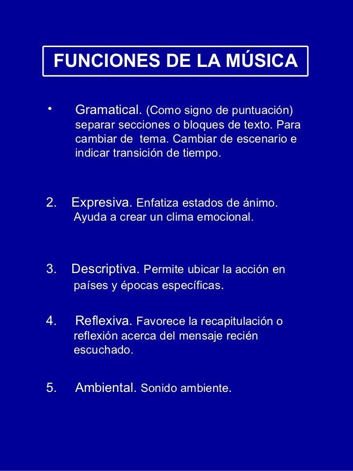 FUNCIONES DE LA M ÚSICA <ul><li>Gramatical.  (Como signo de puntuaci ón)  separar secciones o bloques de texto. Para cambi...