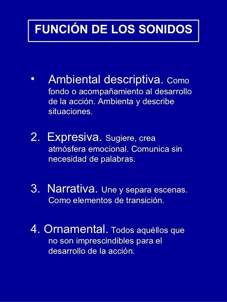 FUNCI ÓN DE LOS SONIDOS <ul><li>Ambiental descriptiva.  Como fondo o acompañamiento al desarrollo de la acci ón. Ambienta ...