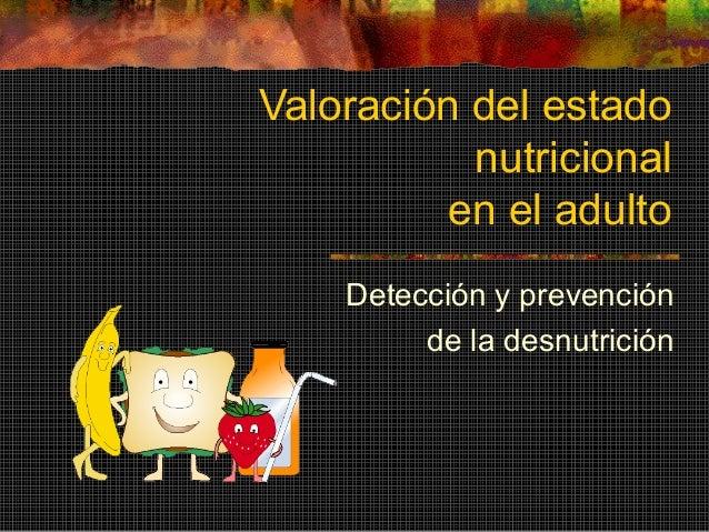 Valoración del estadonutricionalen el adultoDetección y prevenciónde la desnutrición