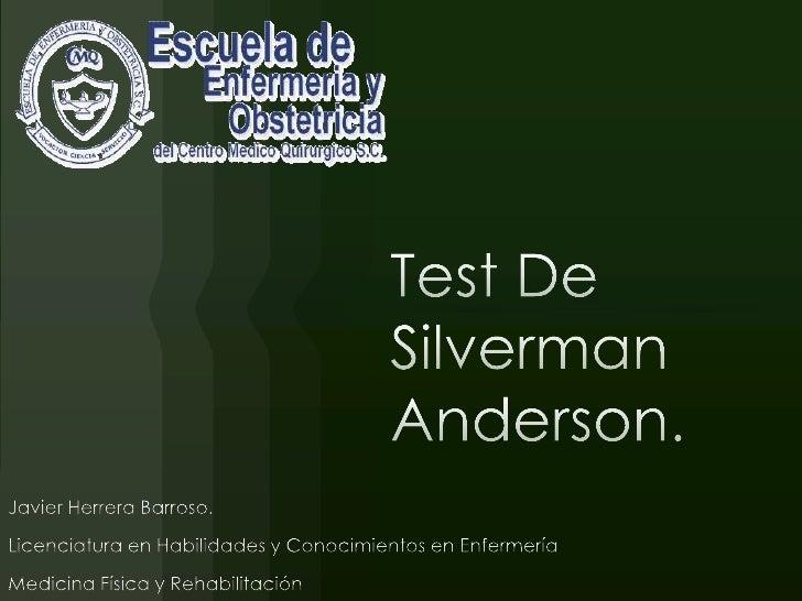 Test De Silverman Anderson.<br />Javier Herrera Barroso.<br />Licenciatura en Habilidades y Conocimientos en Enfermería<br...