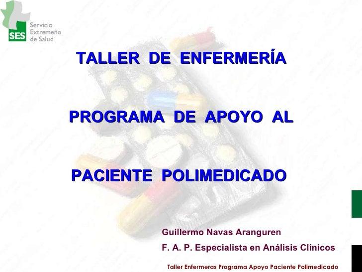 Taller Enfermeras Programa Apoyo Paciente Polimedicado TALLER  DE  ENFERMERÍA PROGRAMA  DE  APOYO  AL PACIENTE  POLIMEDICA...