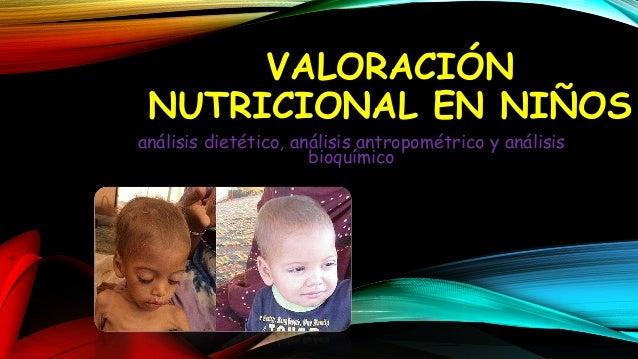 VALORACIÓN NUTRICIONAL EN NIÑOS análisis dietético, análisis antropométrico y análisis bioquímico