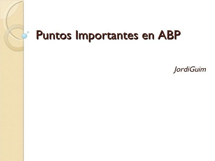 Puntos Importantes en ABP JordiGuim