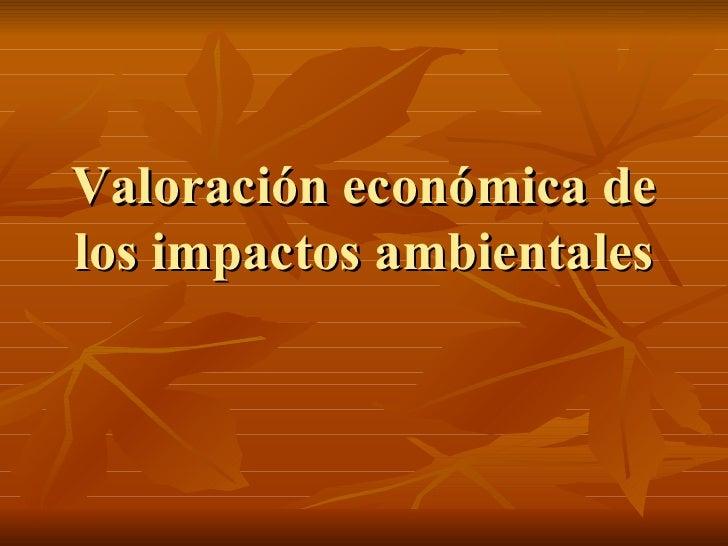 Valoración económica de los impactos ambientales