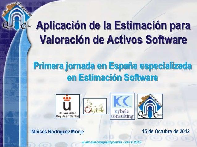 Aplicación de la Estimación para Valoración de Activos SoftwarePrimera jornada en España especializada         en Estimaci...