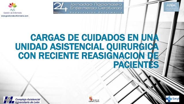 www.gestiondeenfermeria.com  CARGAS DE CUIDADOS EN UNA UNIDAD ASISTENCIAL QUIRURGICA CON RECIENTE REASIGNACION DE PACIENTE...