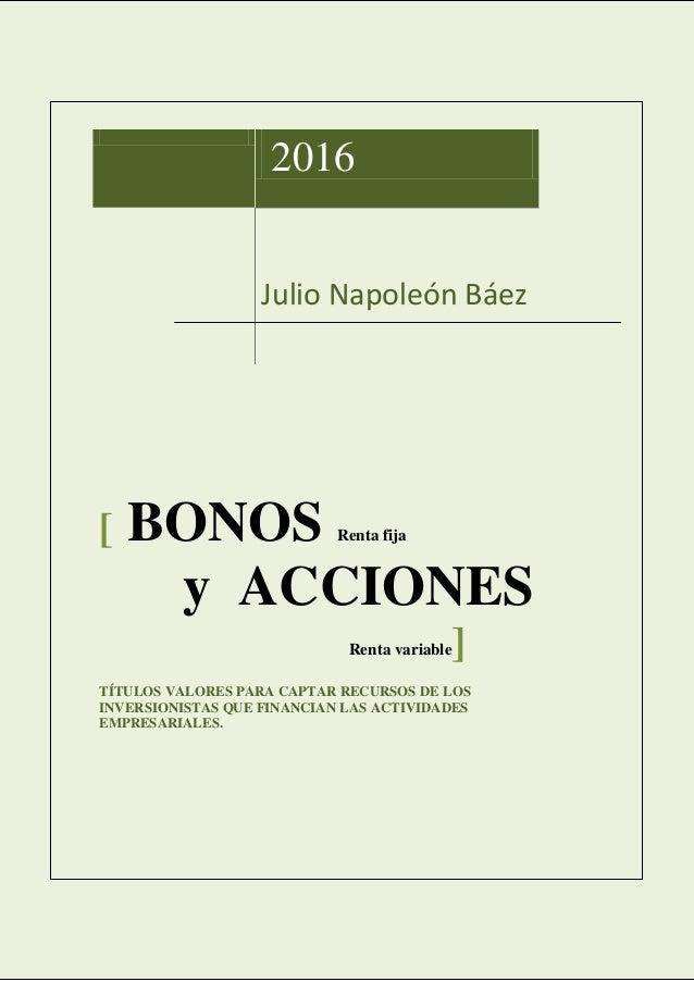 Julio Napoleón Báez [ BONOS Renta fija y ACCIONES Renta variable] TÍTULOS VALORES PARA CAPTAR RECURSOS DE LOS INVERSIONIST...