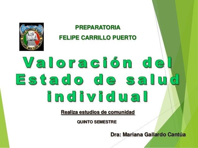 Realiza estudios de comunidad PREPARATORIA FELIPE CARRILLO PUERTO QUINTO SEMESTRE Dra: Mariana Gallardo Cantúa