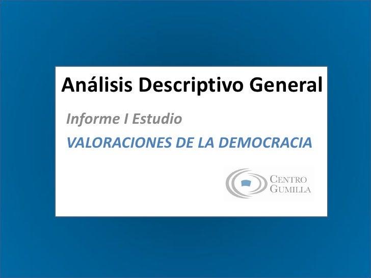 Análisis Descriptivo General Informe I Estudio VALORACIONES DE LA DEMOCRACIA