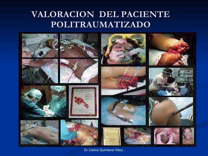 VALORACION  DEL PACIENTE POLITRAUMATIZADO Dr Carlos Quintana Hdez.