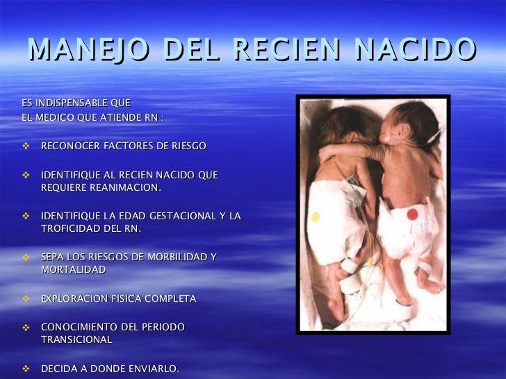 MANEJO DEL RECIEN NACIDO <ul><li>ES INDISPENSABLE QUE  </li></ul><ul><li>EL MEDICO QUE ATIENDE RN : </li></ul><ul><li>RECO...