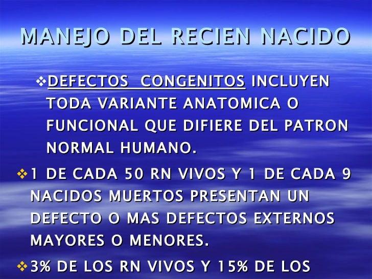 MANEJO DEL RECIEN NACIDO <ul><ul><li>DEFECTOS  CONGENITOS  INCLUYEN TODA VARIANTE ANATOMICA O FUNCIONAL QUE DIFIERE DEL PA...