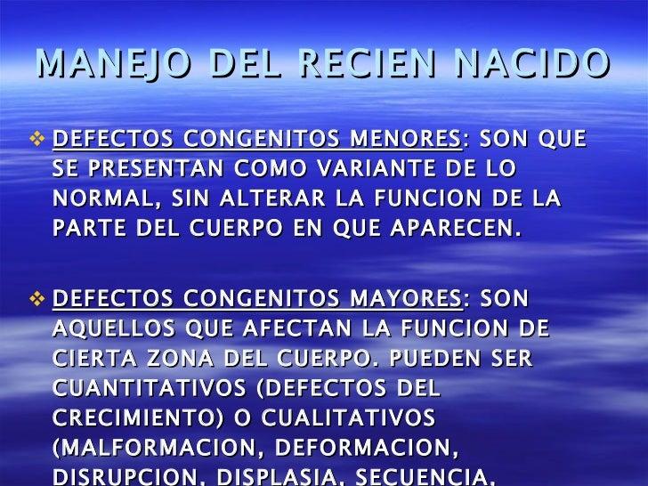 MANEJO DEL RECIEN NACIDO <ul><li>DEFECTOS CONGENITOS MENORES : SON QUE SE PRESENTAN COMO VARIANTE DE LO NORMAL, SIN ALTERA...