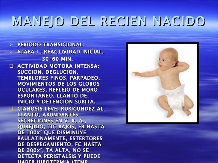 MANEJO DEL RECIEN NACIDO <ul><li>PERIODO TRANSICIONAL:  </li></ul><ul><li>ETAPA I : REACTIVIDAD INICIAL. </li></ul><ul><li...
