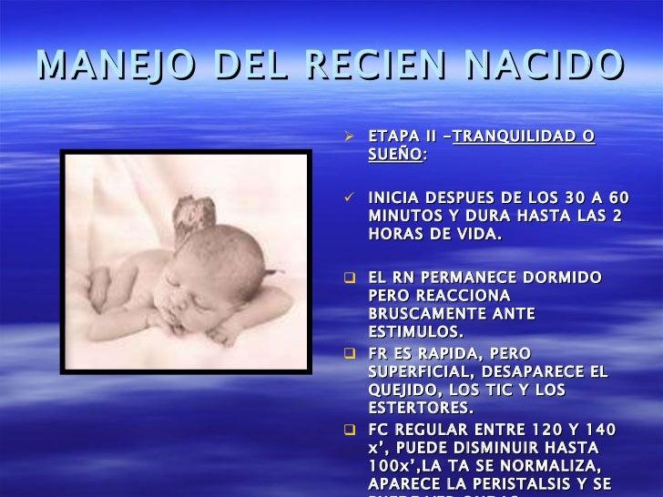 MANEJO DEL RECIEN NACIDO <ul><li>ETAPA II - TRANQUILIDAD O SUEÑO : </li></ul><ul><li>INICIA DESPUES DE LOS 30 A 60 MINUTOS...