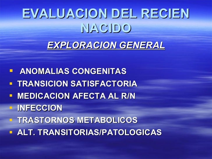 EVALUACION DEL RECIEN NACIDO <ul><li>EXPLORACION GENERAL </li></ul><ul><li>ANOMALIAS CONGENITAS </li></ul><ul><li>TRANSICI...