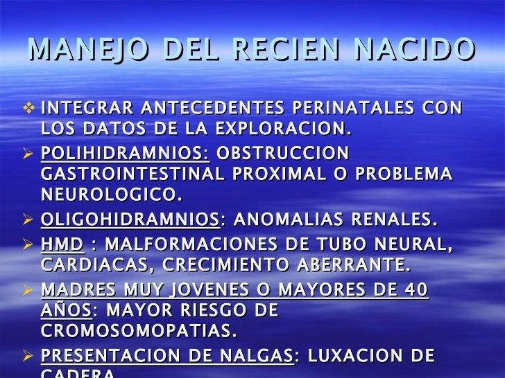 MANEJO DEL RECIEN NACIDO <ul><li>INTEGRAR ANTECEDENTES PERINATALES CON LOS DATOS DE LA EXPLORACION. </li></ul><ul><li>POLI...