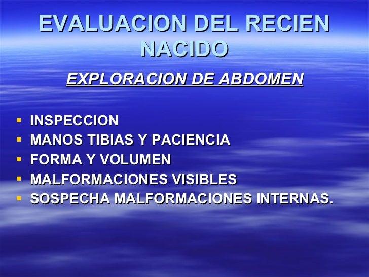 EVALUACION DEL RECIEN NACIDO <ul><li>EXPLORACION DE ABDOMEN </li></ul><ul><li>INSPECCION </li></ul><ul><li>MANOS TIBIAS Y ...