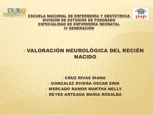  VALORACIÓN  NEUROLÓGICA DEL RECIÉN NACIDO  CRUZ RIVAS DIANA  GONZALEZ RIVERA OSCAR ERIK  MERCADO RAMOS MARTHA NELLY  ...