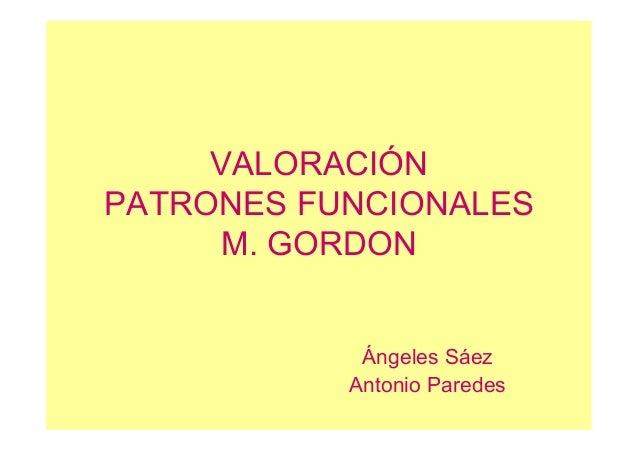 VALORACIÓN PATRONES FUNCIONALES M. GORDON Ángeles Sáez Antonio Paredes