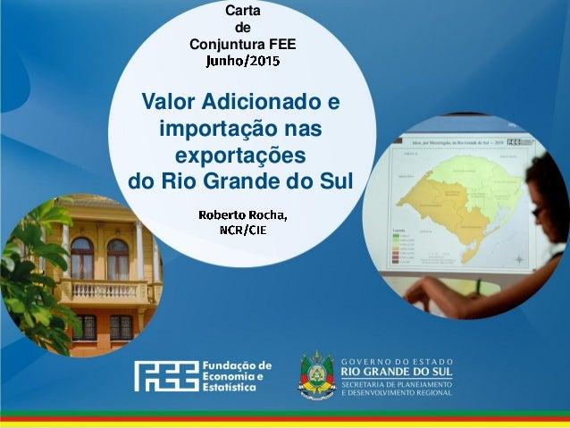 Valor Adicionado e importação nas exportações do Rio Grande do Sul Carta de Conjuntura FEE