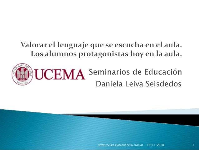 Daniela Leiva Seisdedos 16/11/2018www.revista.elarcondeclio.com.ar 1