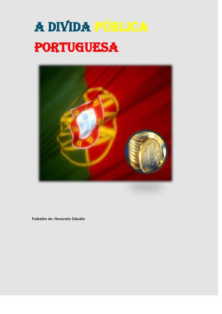 A Divida Pública PortuguesaTrabalho de: Honorato Cláudio