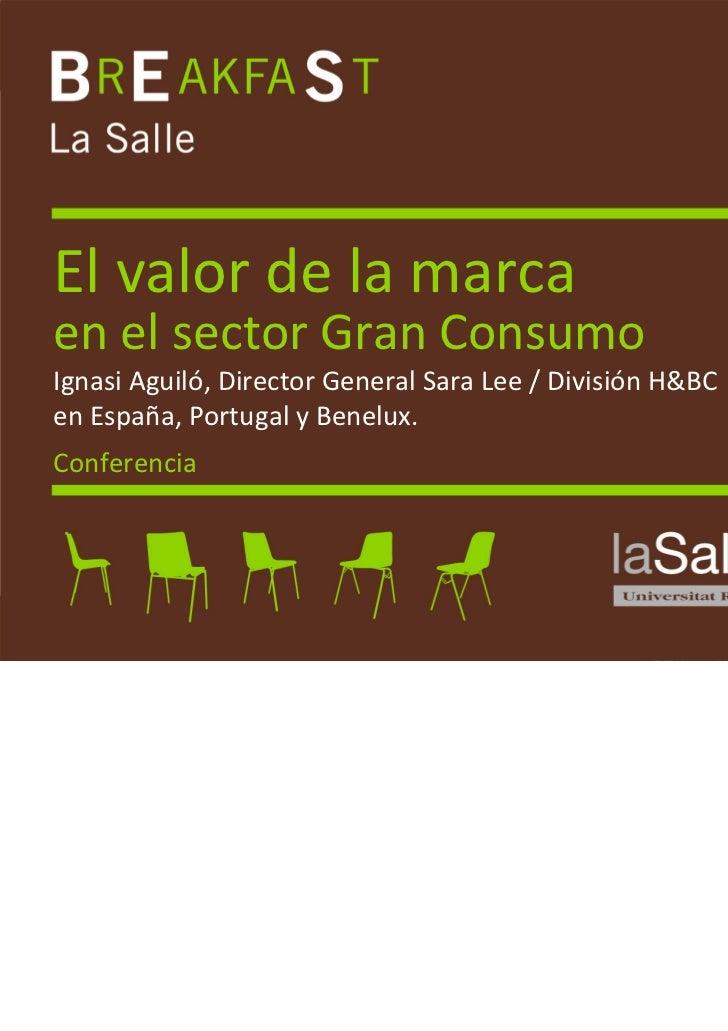 Elvalordelamarca    enelsectorGranConsumo    Ignasi Aguiló,DirectorGeneralSaraLee/DivisiónH&BC    enEspañ...