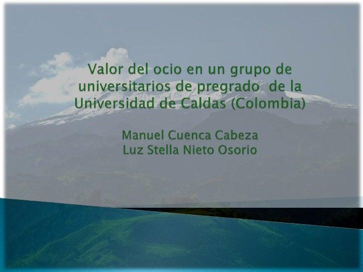 Valor del ocio en un grupo de universitarios de pregrado  de la Universidad de Caldas (Colombia)Manuel Cuenca CabezaLuz St...