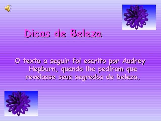 Dicas de BelezaDicas de Beleza O texto a seguir foi escrito por AudreyO texto a seguir foi escrito por Audrey Hepburn, qua...