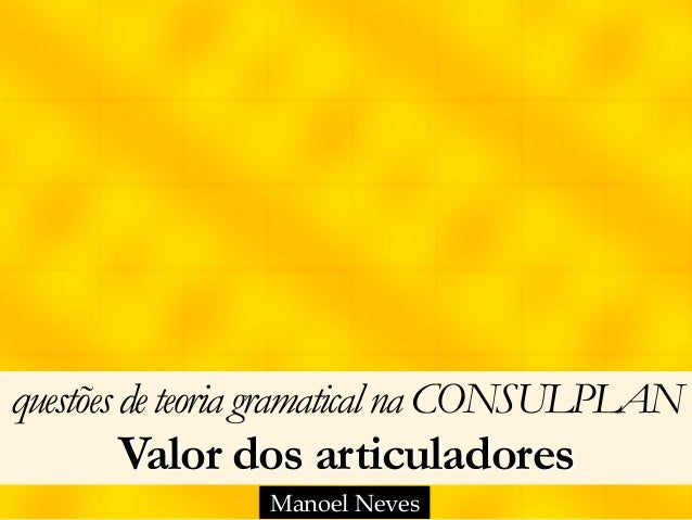 questõesdeteoria gramaticalna CONSULPLAN Valor dos articuladores Manoel Neves
