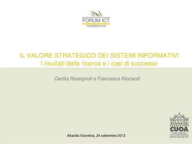 IL VALORE STRATEGICO DEI SISTEMI INFORMATIVI I risultati della ricerca e i casi di successo Altavilla Vicentina, 24 settem...