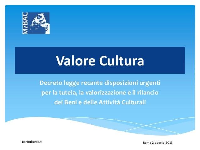 Beniculturali.it Valore Cultura Decreto legge recante disposizioni urgenti per la tutela, la valorizzazione e il rilancio ...